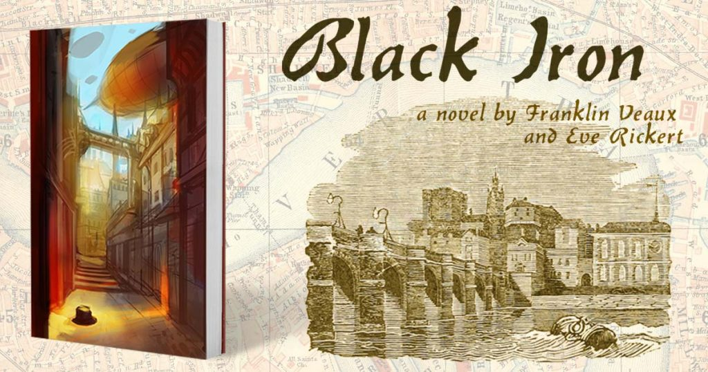 "An image of the a book cover showing an alleyway with a hat lying in it and an airship overhead. To the right of the book cover is a woodcut of a bridge in London and the words ""Black Iron: A Novel by Franklin Veaux and Eve Rickert"""